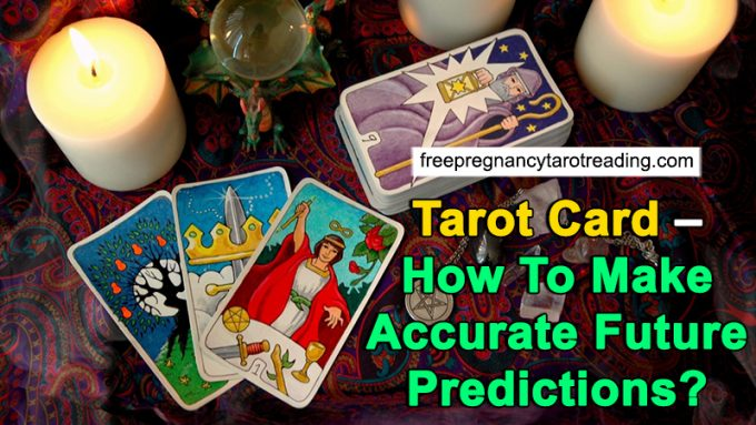 Tarot Card – How To Make Accurate Future Predictions?
