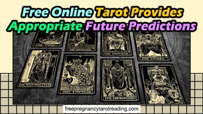 Free Online Tarot Provides Appropriate Future Predictions