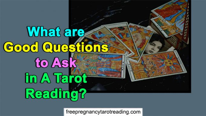 What Are Good Questions To Ask In A Tarot Reading?