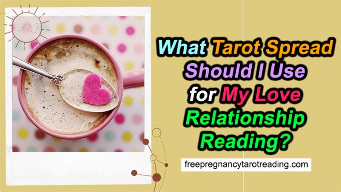 https://freepregnancytarotreading.com/wp-content/uploads/2021/05/What-Tarot-Spread-Should-I-Use-for-My-Love-Relationship-Reading_featured.jpg