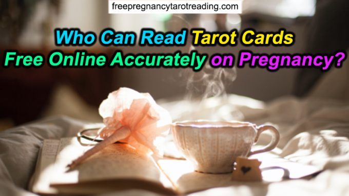 Who Can Read Tarot Cards Free Online Accurately on Pregnancy?
